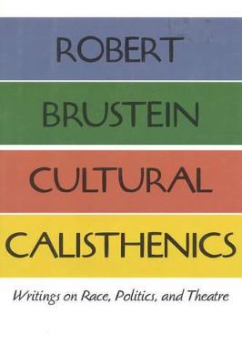 Cultural Calisthenics: Writings on Race, Politics, and Theatre