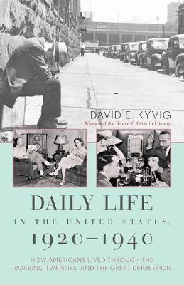Daily Life in the United States, 1920-1940: How Americans Lived Through the 'Roaring Twenties' and the Great Depression