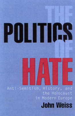 The Politics of Hate: Anti-semitism, History, and the Holocaust in Modern Europe