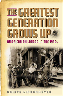 The Greatest Generation Grows Up: American Childhood in the 1930's