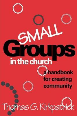 Small Groups in the Church: A Handbook for Creating Community