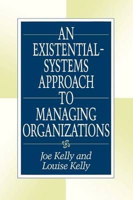 An Existential-Systems Approach to Managing Organizations