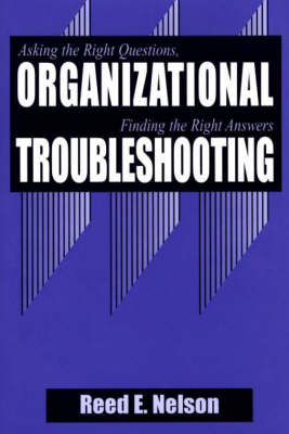 Organizational Troubleshooting: Asking the Right Questions, Finding the Right Answers
