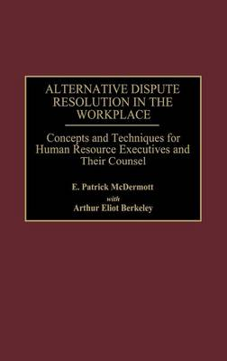 Alternative Dispute Resolution in the Workplace: Concepts and Techniques for Human Resource Executives and Their Counsel