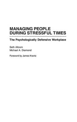 Managing People During Stressful Times: The Psychologically Defensive Workplace