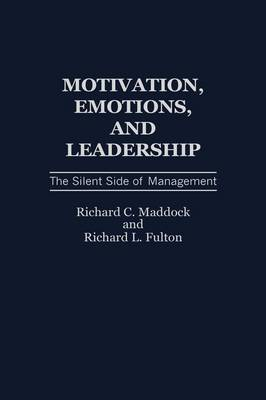 Motivation, Emotions, and Leadership: The Silent Side of Management