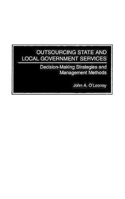 Outsourcing State and Local Government Services: Decision-Making Strategies and Management Methods