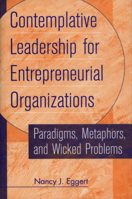Contemplative Leadership for Entrepreneurial Organizations: Paradigms, Metaphors and Wicked Problems