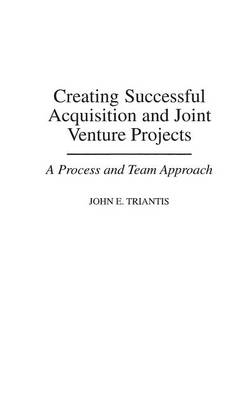 Creating Successful Acquisition and Joint Venture Projects: A Process and Team Approach