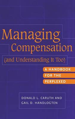 Managing Compensation (and Understanding it Too): A Handbook for the Perplexed