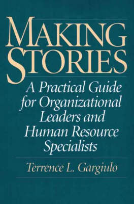 Making Stories: A Practical Guide for Organizational Leaders and Human Resource Specialists