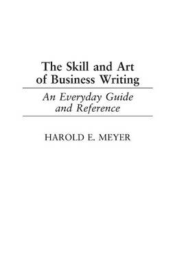 The Skill and Art of Business Writing: An Everyday Guide and Reference