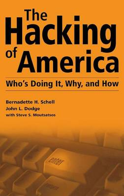 The Hacking of America: Who's Doing it, Why and How