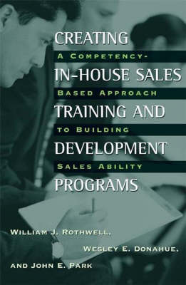 Creating In-House Sales Training and Development Programs: A Competency-Based Approach to Building Sales Ability