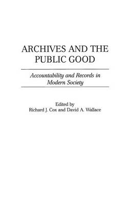 Archives and the Public Good: Accountability and Records in Modern Society