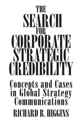 The Search for Corporate Strategic Credibility: Concepts and Cases in Global Strategy Communications
