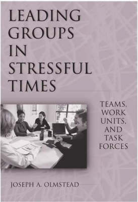Leading Groups in Stressful Times: Teams, Work Units and Task Forces