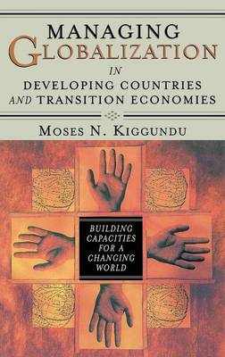 Managing Globalization in Developing Countries and Transition Economies: Building Capacities for a Changing World