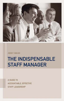 The Indispensable Staff Manager: A Guide to Accountable, Effective Staff Leadership