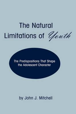 The Natural Limitations of Youth: The Predispositions That Shape the Adolescent Character