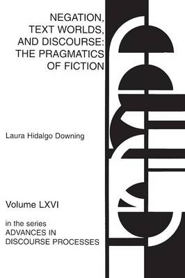 Negation, Text Worlds and Discourse: The Pragmatics of Fiction