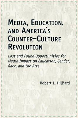 Media, Education and America's Counter-culture Revolution: Lost and Found Opportunities for Media Impact on Education, Gender, Race and the Arts