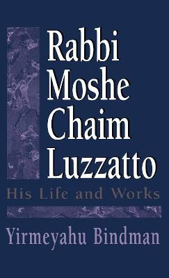 Rabbi Moshe Chaim Luzzatto: His Life and Works