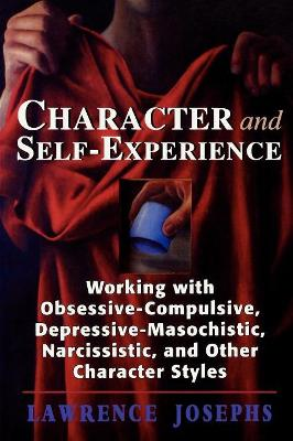 Character and Self-Experience: Working with Obsessive-Compulsive, Depressive-Masochistic, Narcissistic, and Other Character Styles