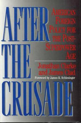 After the Crusade: American Foreign Policy for the Post-Superpower Age