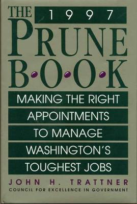 The Prune Book: Making the Right Appointments to Manage Washington's Toughest Jobs