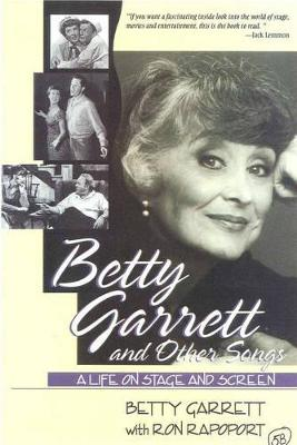Betty Garrett and Other Songs: A Life on Stage and Screen