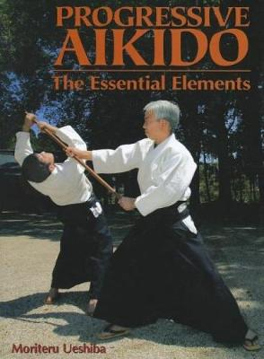 Progressive Aikido: The Essential Elements
