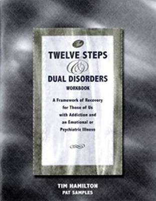The Twelve Steps and Dual Disorders Workbook: A Framework of Recovery for Those of Us with Addiction and Emotional or Psychiatric Illness