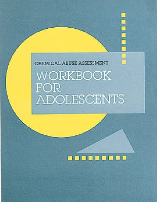 Chemical Abuse Assessment: Workbook for Adolescents
