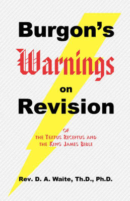 Burgon's Warnings on Revision of the Textus Receptus and the King James Bible