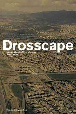 Drosscape: Wasting Land in Urban America