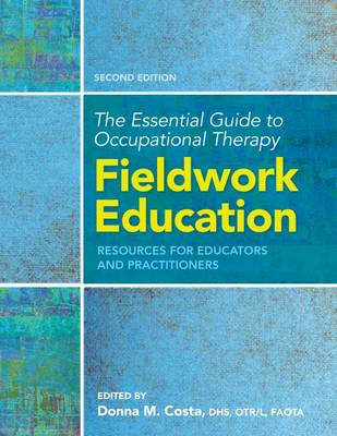 The Essential Guide to Occupational Therapy Fieldwork Education: Resources for Educators and Practitioners