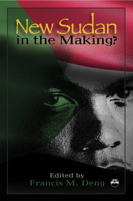 New Sudan In The Making?: Essays on a Nation in Painful Search of Itself