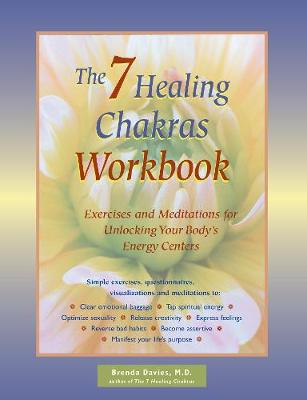 The 7 Healing Chakras Workbook: Exercises and Meditations for Unlocking Your Body's Energy Centers