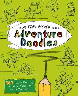 The Action-Packed Book of Adventure Doodles: 187 Fun and Exciting Drawings You Can Finish Yourself
