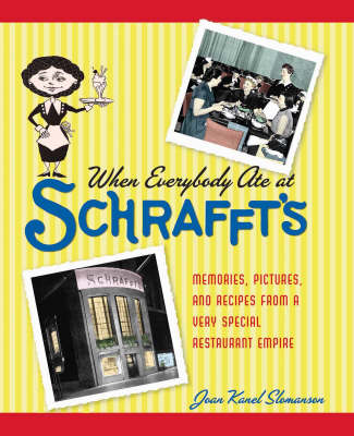 When Everybody Ate At Schrafft's: Memories, Pictures, and Recipes from a Very Special Restaurant Empire