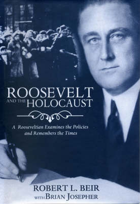 Roosevelt And The Holocaust: A Rooseveltian Remembers the Time and Examines the Policies