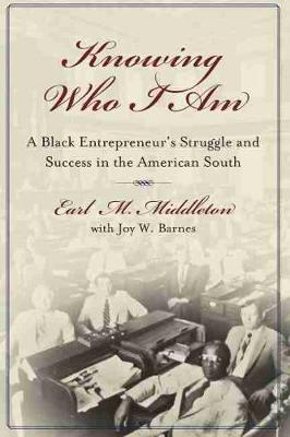 Knowing Who I am: A Black Entrepreneur's Memoir of Struggle and Victory in the American South