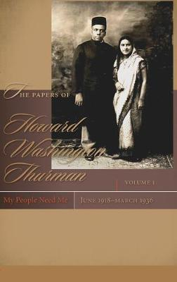 The The Papers of Howard Washington Thurman: v. 1: The Papers of Howard Washington Thurman v. 1; My People Need Me, June 1918 - March 1936 My People Need Me, June 1918 - March 1936