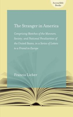 The Stranger in America; or, Letters to a Gentleman in Germany: Comprising Sketches of the Manners, Society, and National Peculiarities of the United States