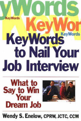 KeyWords to Nail Your Job Interview: What to Say to Win Your Dream Job