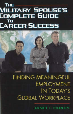 Military Spouse's Complete Guide to Career Success: Finding Meaningful Employment in Today's New Global Workplace