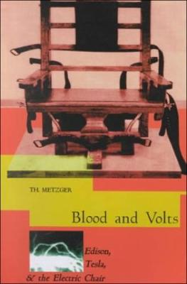 Blood And Volts: Edison, Tesla & the Electric Chair