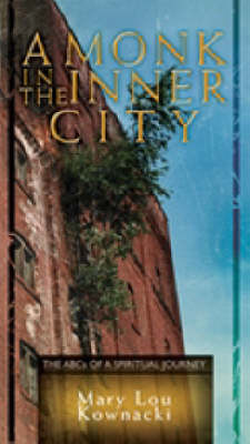 A Monk in the Inner City: The ABCs of a Spiritual Journey