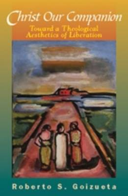 Christ Our Companion: Toward a Theological Aesthetics of Liberation